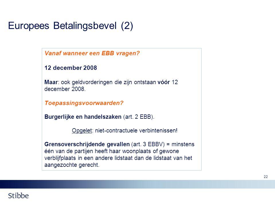 22 Europees Betalingsbevel (2) Vanaf wanneer een EBB vragen? 12 december 2008 Maar: ook geldvorderingen die zijn ontstaan vóór 12 december 2008. Toepa