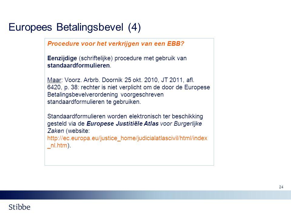 24 Europees Betalingsbevel (4) Procedure voor het verkrijgen van een EBB? Eenzijdige (schriftelijke) procedure met gebruik van standaardformulieren. M