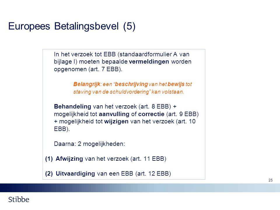 25 Europees Betalingsbevel (5) In het verzoek tot EBB (standaardformulier A van bijlage I) moeten bepaalde vermeldingen worden opgenomen (art. 7 EBB).