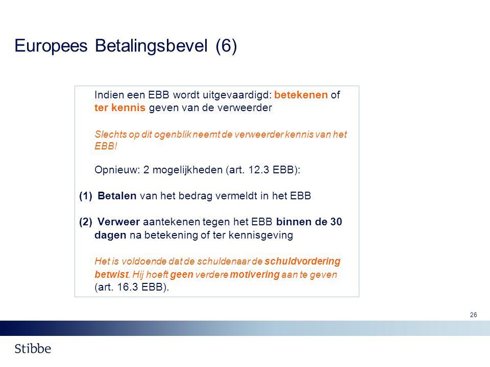 26 Europees Betalingsbevel (6) Indien een EBB wordt uitgevaardigd: betekenen of ter kennis geven van de verweerder Slechts op dit ogenblik neemt de ve