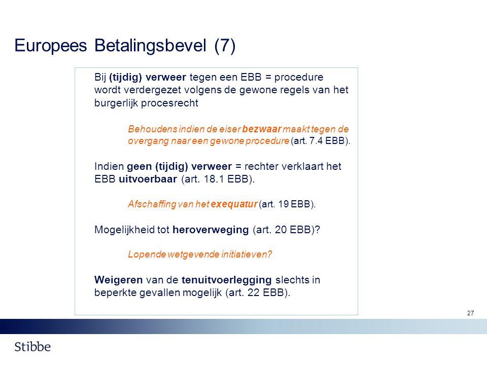 27 Europees Betalingsbevel (7) Bij (tijdig) verweer tegen een EBB = procedure wordt verdergezet volgens de gewone regels van het burgerlijk procesrech