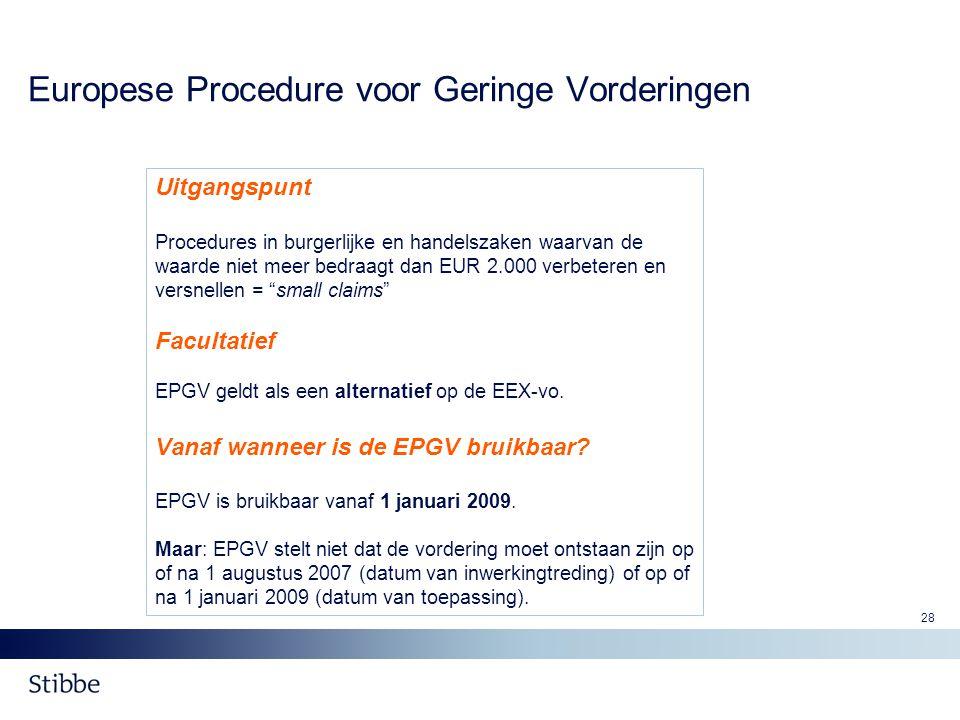 28 Europese Procedure voor Geringe Vorderingen Uitgangspunt Procedures in burgerlijke en handelszaken waarvan de waarde niet meer bedraagt dan EUR 2.0