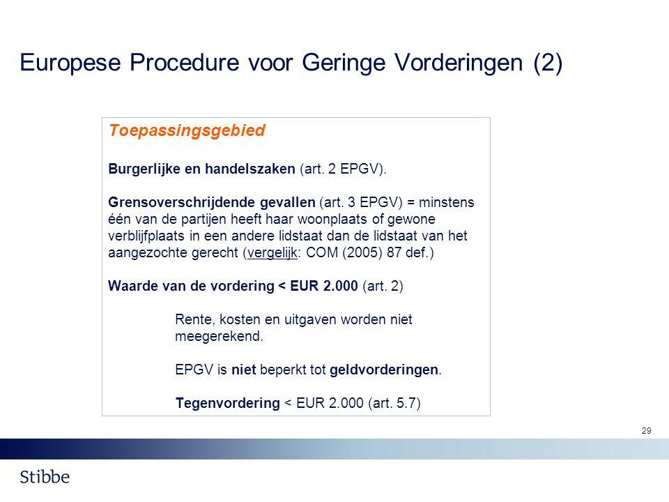 29 Europese Procedure voor Geringe Vorderingen (2) Toepassingsgebied Burgerlijke en handelszaken (art. 2 EPGV). Grensoverschrijdende gevallen (art. 3