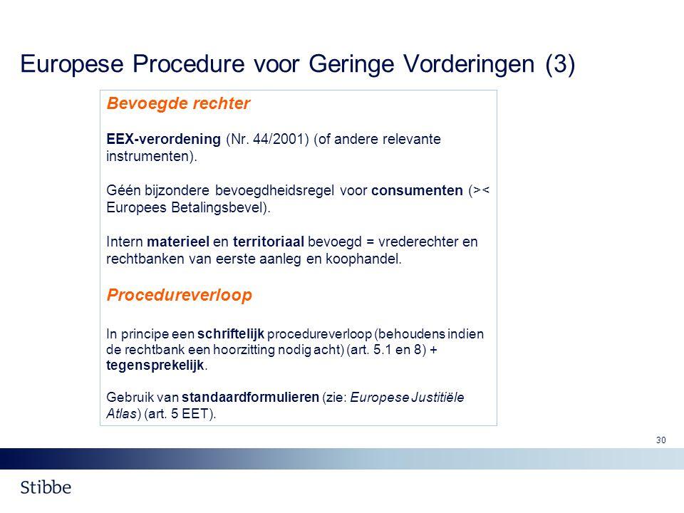 30 Europese Procedure voor Geringe Vorderingen (3) Bevoegde rechter EEX-verordening (Nr. 44/2001) (of andere relevante instrumenten). Géén bijzondere