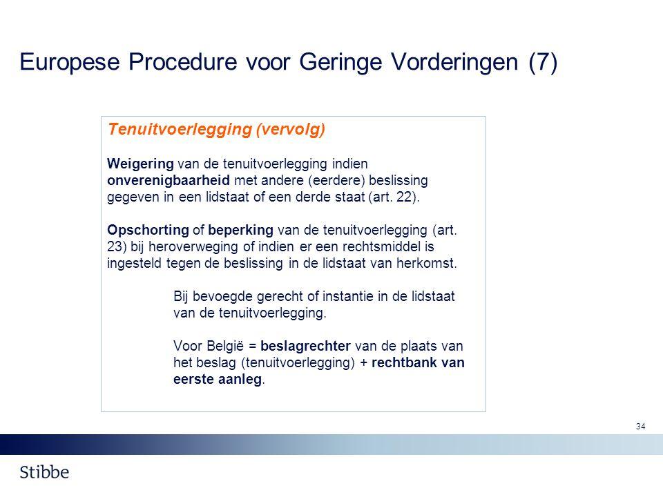 34 Europese Procedure voor Geringe Vorderingen (7) Tenuitvoerlegging (vervolg) Weigering van de tenuitvoerlegging indien onverenigbaarheid met andere