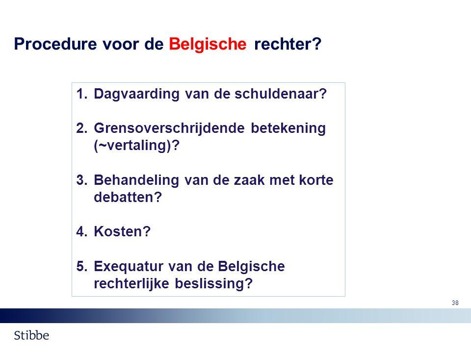 Procedure voor de Belgische rechter? 1.Dagvaarding van de schuldenaar? 2.Grensoverschrijdende betekening (~vertaling)? 3.Behandeling van de zaak met k
