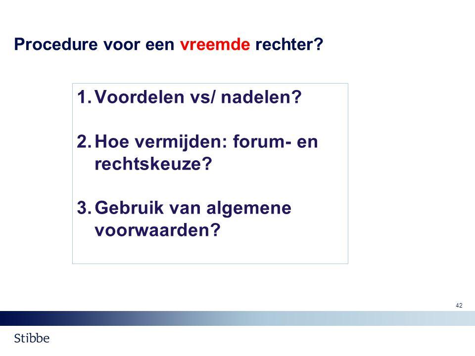Procedure voor een vreemde rechter? 1.Voordelen vs/ nadelen? 2.Hoe vermijden: forum- en rechtskeuze? 3.Gebruik van algemene voorwaarden? 42