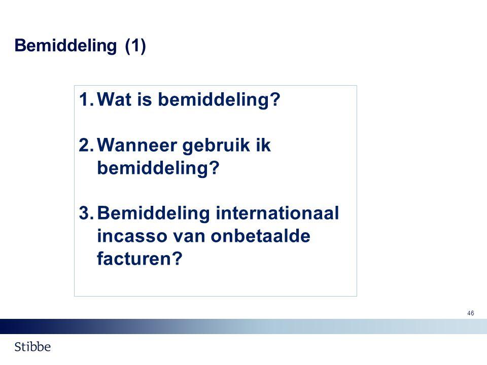 Bemiddeling (1) 1.Wat is bemiddeling? 2.Wanneer gebruik ik bemiddeling? 3.Bemiddeling internationaal incasso van onbetaalde facturen? 46