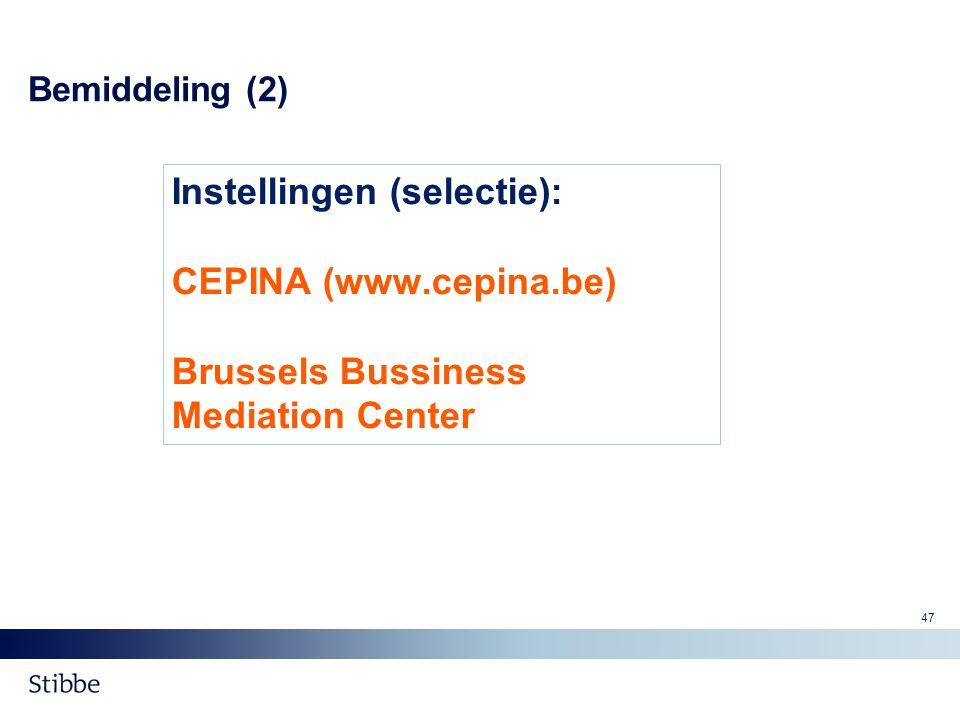 Bemiddeling (2) Instellingen (selectie): CEPINA (www.cepina.be) Brussels Bussiness Mediation Center 47