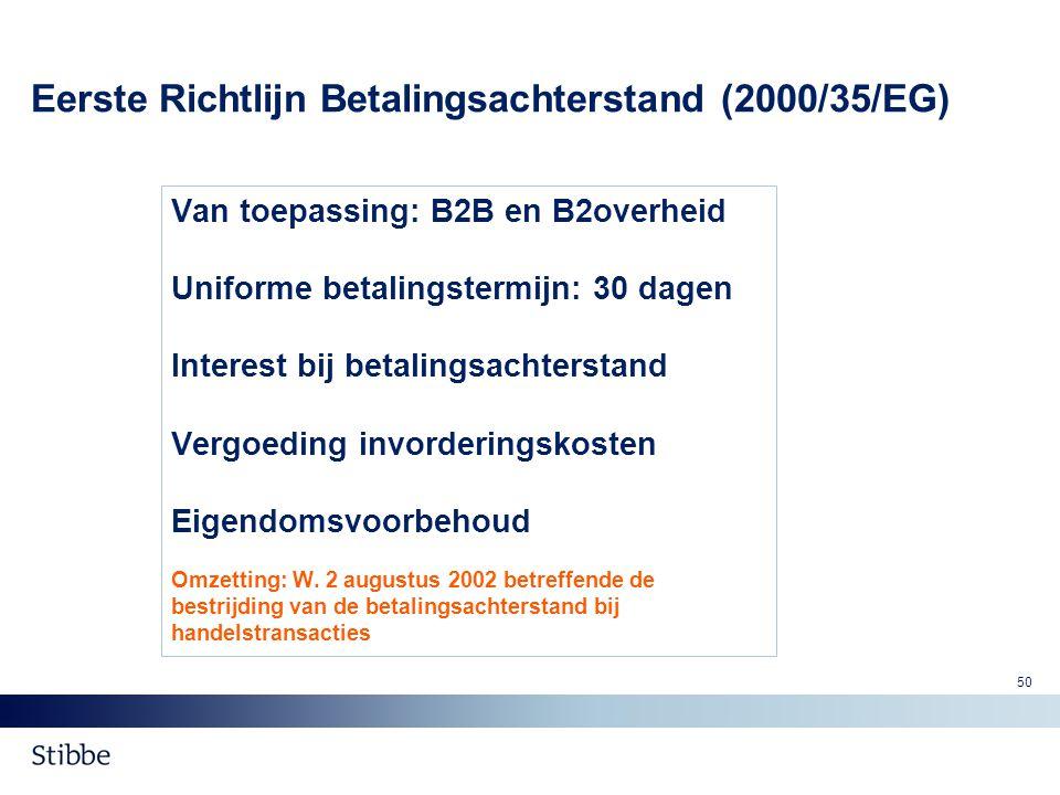 Eerste Richtlijn Betalingsachterstand (2000/35/EG) Van toepassing: B2B en B2overheid Uniforme betalingstermijn: 30 dagen Interest bij betalingsachters