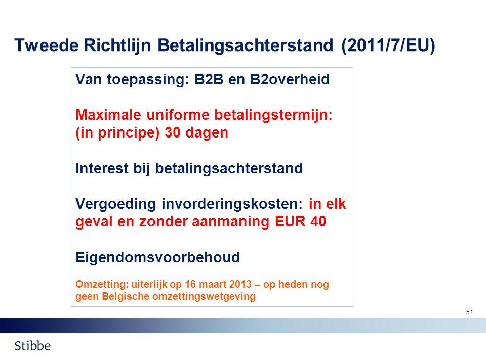 Tweede Richtlijn Betalingsachterstand (2011/7/EU) Van toepassing: B2B en B2overheid Maximale uniforme betalingstermijn: (in principe) 30 dagen Interes
