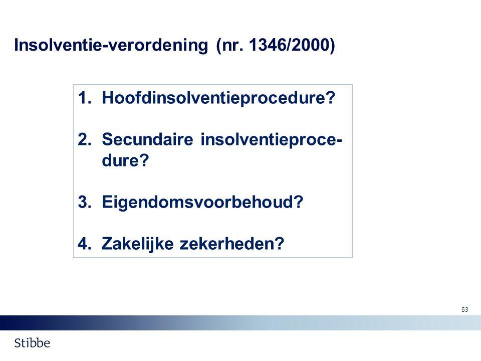 Insolventie-verordening (nr. 1346/2000) 1.Hoofdinsolventieprocedure? 2.Secundaire insolventieproce- dure? 3.Eigendomsvoorbehoud? 4.Zakelijke zekerhede