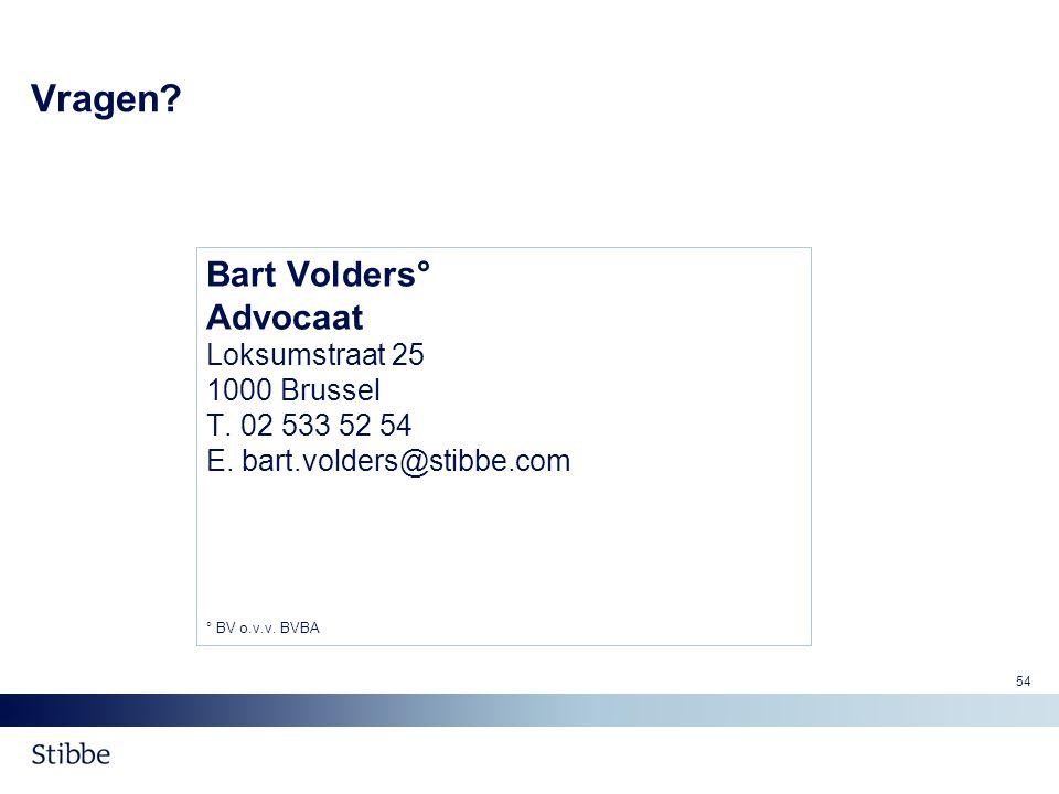 54 Vragen? Bart Volders° Advocaat Loksumstraat 25 1000 Brussel T. 02 533 52 54 E. bart.volders@stibbe.com ° BV o.v.v. BVBA