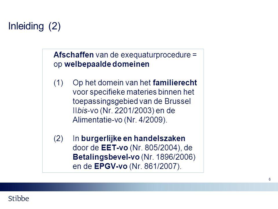 6 Inleiding (2) Afschaffen van de exequaturprocedure = op welbepaalde domeinen (1) Op het domein van het familierecht voor specifieke materies binnen