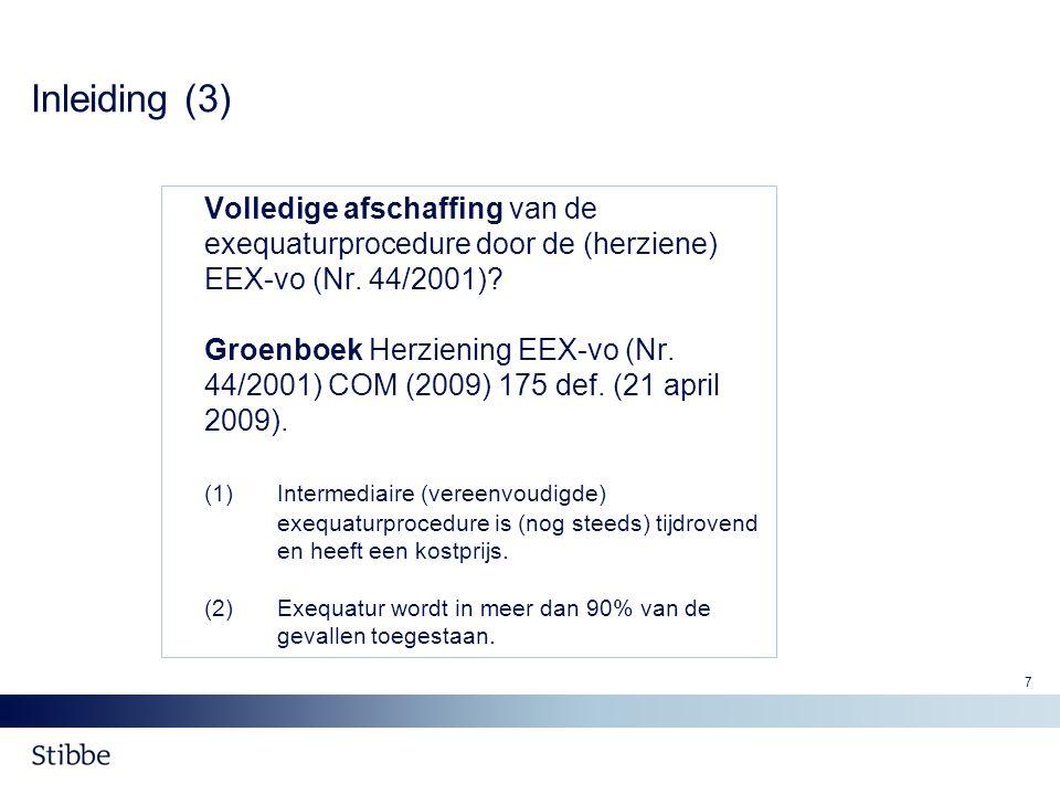 7 Inleiding (3) Volledige afschaffing van de exequaturprocedure door de (herziene) EEX-vo (Nr. 44/2001)? Groenboek Herziening EEX-vo (Nr. 44/2001) COM