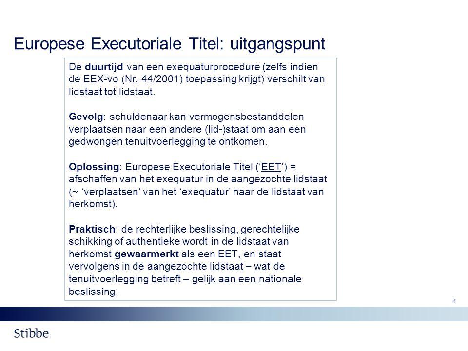 8 Europese Executoriale Titel: uitgangspunt De duurtijd van een exequaturprocedure (zelfs indien de EEX-vo (Nr. 44/2001) toepassing krijgt) verschilt