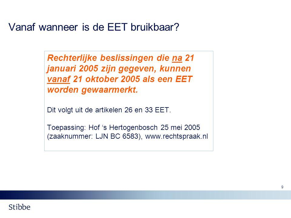 9 Vanaf wanneer is de EET bruikbaar? Rechterlijke beslissingen die na 21 januari 2005 zijn gegeven, kunnen vanaf 21 oktober 2005 als een EET worden ge