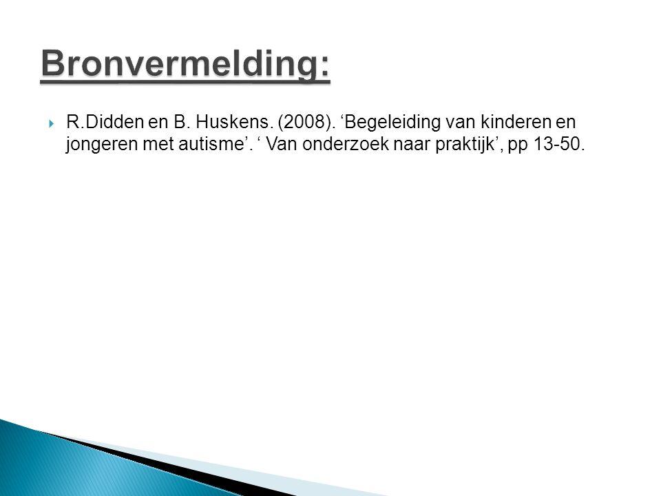  R.Didden en B. Huskens. (2008). 'Begeleiding van kinderen en jongeren met autisme'. ' Van onderzoek naar praktijk', pp 13-50.
