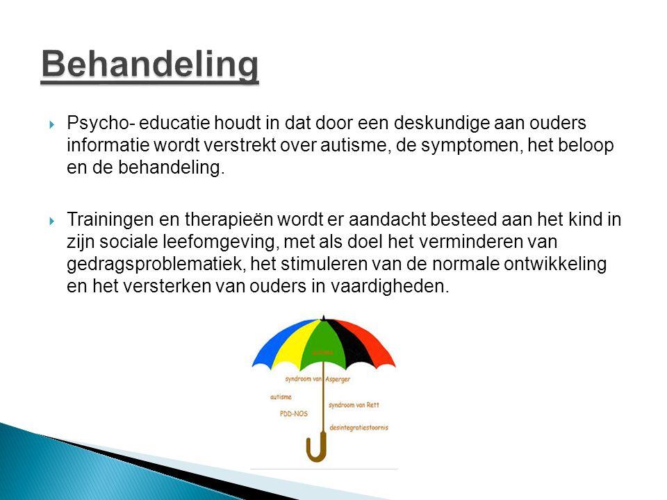  Psycho- educatie houdt in dat door een deskundige aan ouders informatie wordt verstrekt over autisme, de symptomen, het beloop en de behandeling. 