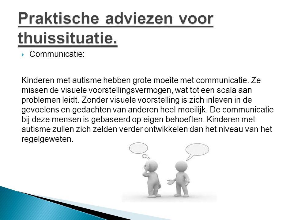  Communicatie: Kinderen met autisme hebben grote moeite met communicatie. Ze missen de visuele voorstellingsvermogen, wat tot een scala aan problemen