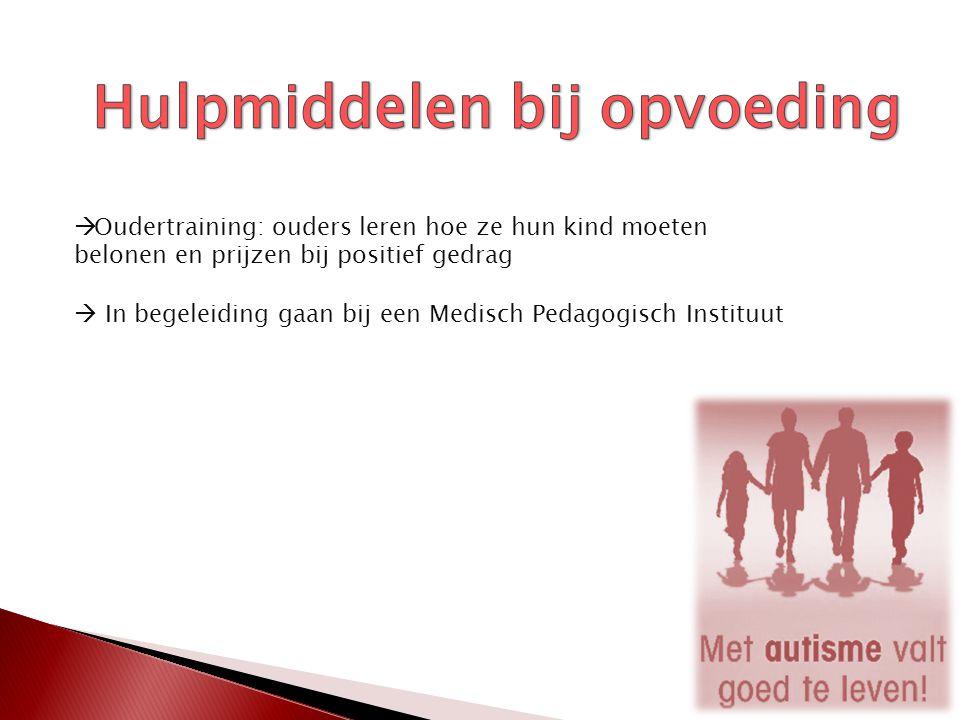  Oudertraining: ouders leren hoe ze hun kind moeten belonen en prijzen bij positief gedrag  In begeleiding gaan bij een Medisch Pedagogisch Instituut