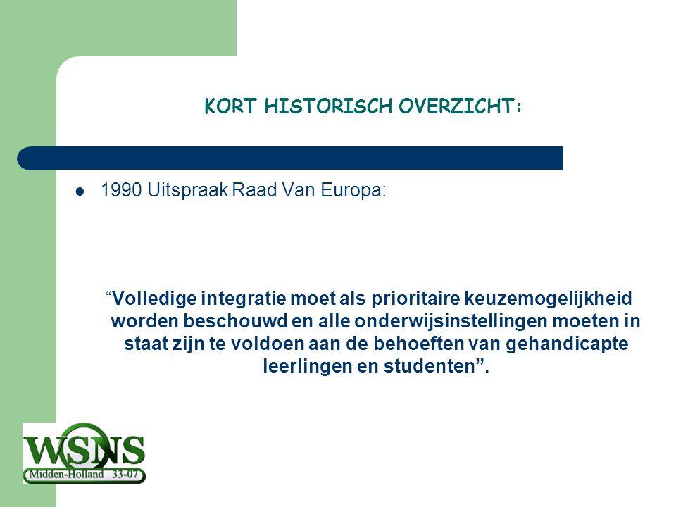 """KORT HISTORISCH OVERZICHT: 1990 Uitspraak Raad Van Europa: """"Volledige integratie moet als prioritaire keuzemogelijkheid worden beschouwd en alle onder"""