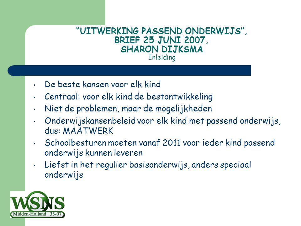"""""""UITWERKING PASSEND ONDERWIJS"""", BRIEF 25 JUNI 2007, SHARON DIJKSMA Inleiding De beste kansen voor elk kind Centraal: voor elk kind de bestontwikkeling"""