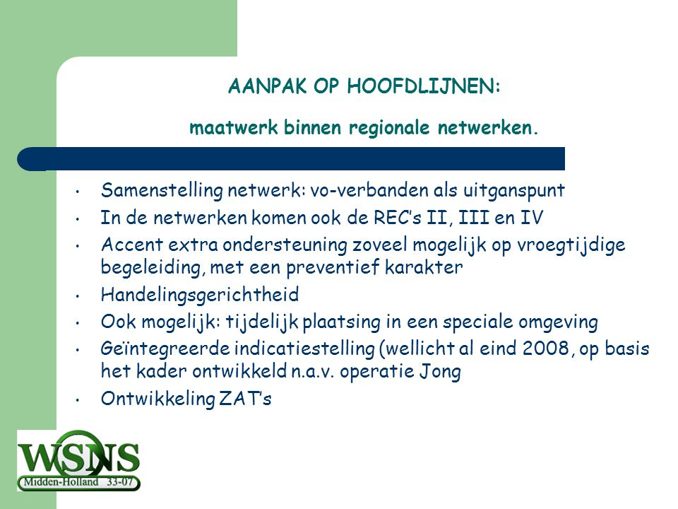 AANPAK OP HOOFDLIJNEN: maatwerk binnen regionale netwerken. Samenstelling netwerk: vo-verbanden als uitganspunt In de netwerken komen ook de REC's II,