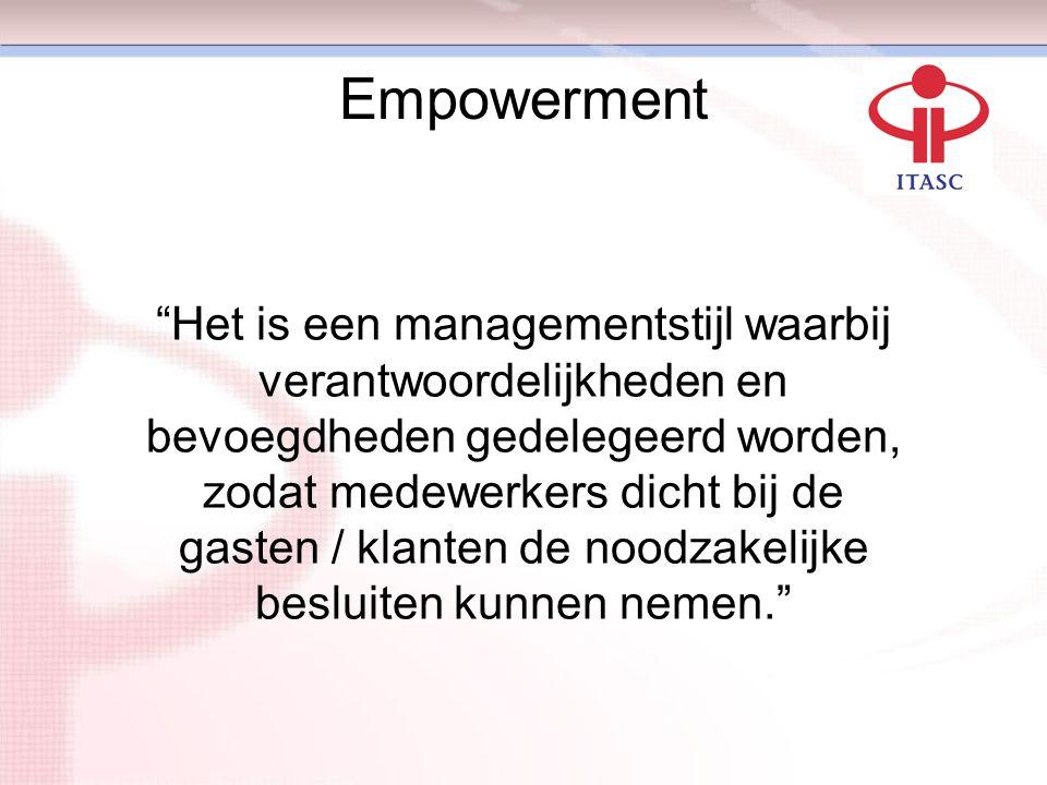 """Empowerment """"Het is een managementstijl waarbij verantwoordelijkheden en bevoegdheden gedelegeerd worden, zodat medewerkers dicht bij de gasten / klan"""