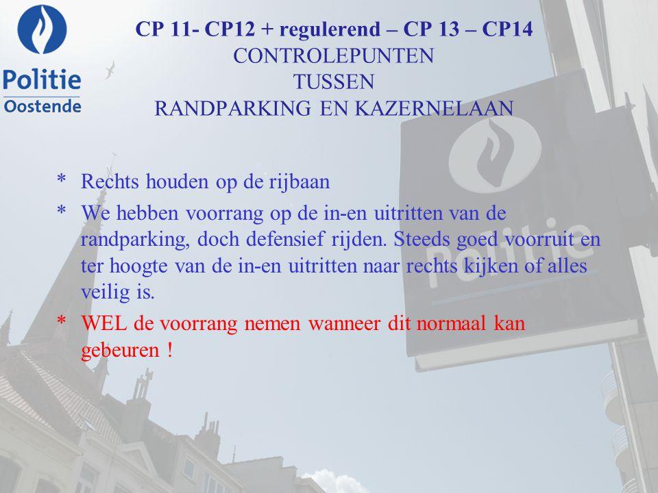 CP 11- CP12 + regulerend – CP 13 – CP14 CONTROLEPUNTEN TUSSEN RANDPARKING EN KAZERNELAAN *Rechts houden op de rijbaan *We hebben voorrang op de in-en