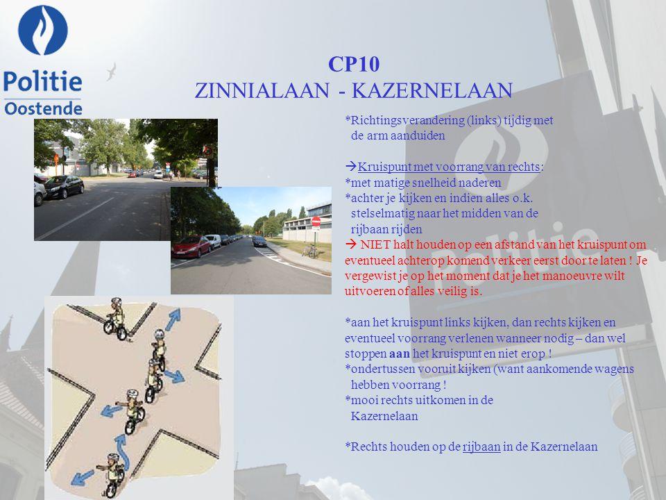 CP10 ZINNIALAAN - KAZERNELAAN *Richtingsverandering (links) tijdig met de arm aanduiden  Kruispunt met voorrang van rechts: *met matige snelheid nade