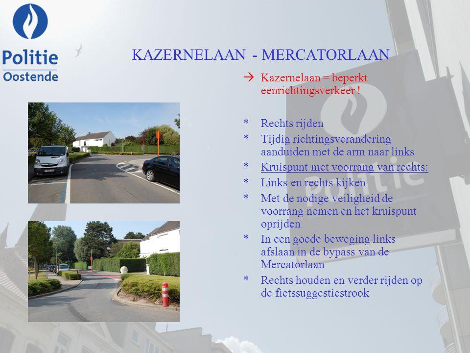 KAZERNELAAN - MERCATORLAAN  Kazernelaan = beperkt eenrichtingsverkeer ! *Rechts rijden *Tijdig richtingsverandering aanduiden met de arm naar links *