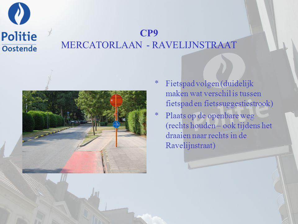CP9 MERCATORLAAN - RAVELIJNSTRAAT *Fietspad volgen (duidelijk maken wat verschil is tussen fietspad en fietssuggestiestrook) *Plaats op de openbare we