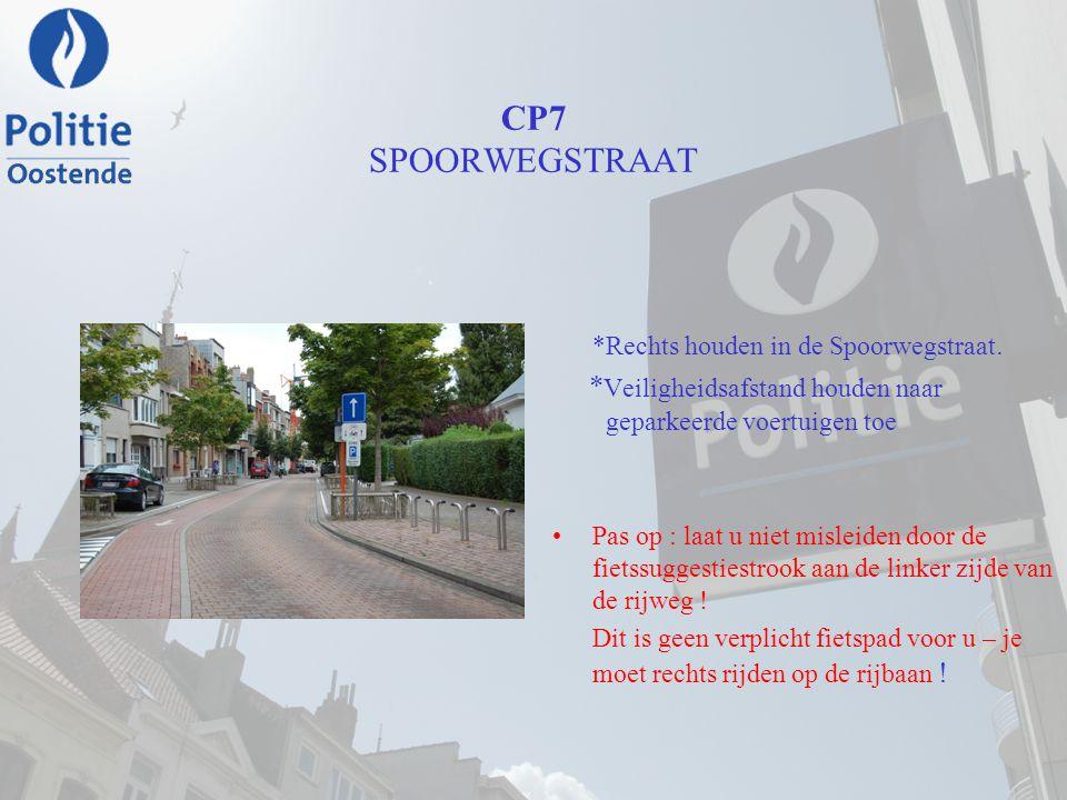CP7 SPOORWEGSTRAAT *Rechts houden in de Spoorwegstraat. * Veiligheidsafstand houden naar geparkeerde voertuigen toe Pas op : laat u niet misleiden doo