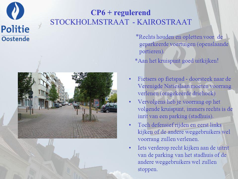 CP6 + regulerend STOCKHOLMSTRAAT - KAIROSTRAAT * Rechts houden en opletten voor de geparkeerde voertuigen (openslaande portieren). *Aan het kruispunt