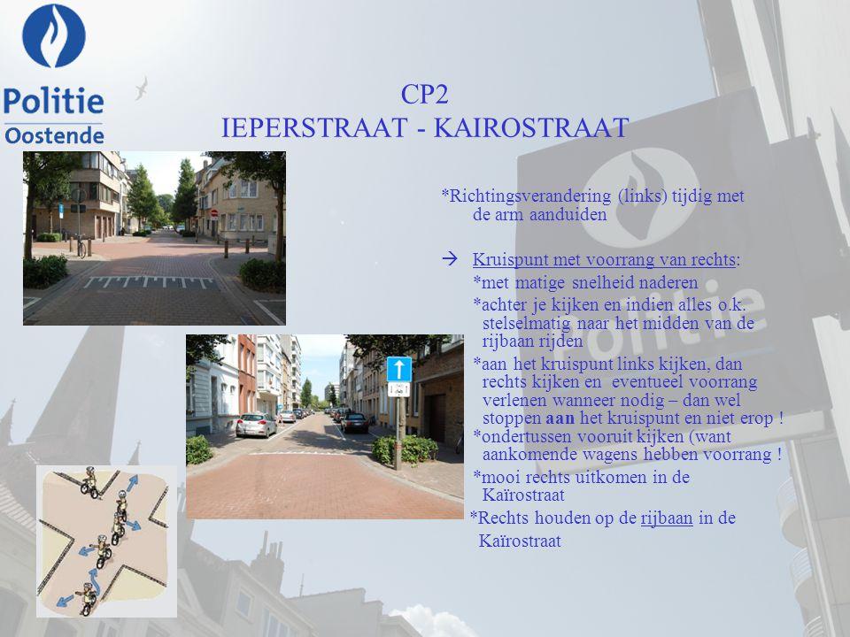 CP2 IEPERSTRAAT - KAIROSTRAAT *Richtingsverandering (links) tijdig met de arm aanduiden  Kruispunt met voorrang van rechts: *met matige snelheid nade
