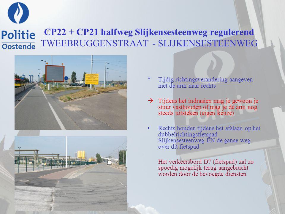 CP22 + CP21 halfweg Slijkensesteenweg regulerend TWEEBRUGGENSTRAAT - SLIJKENSESTEENWEG *Tijdig richtingsverandering aangeven met de arm naar rechts 