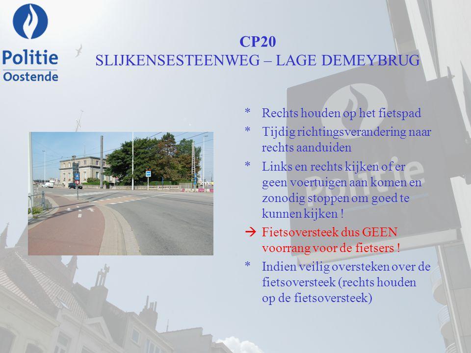 CP20 SLIJKENSESTEENWEG – LAGE DEMEYBRUG *Rechts houden op het fietspad *Tijdig richtingsverandering naar rechts aanduiden *Links en rechts kijken of e