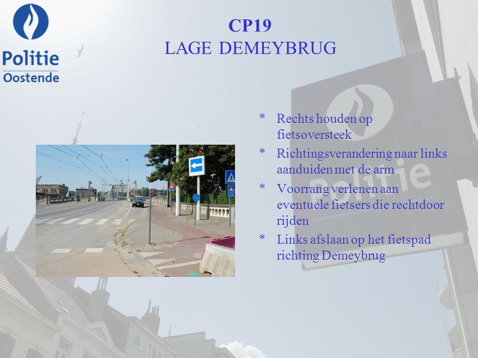 CP19 LAGE DEMEYBRUG *Rechts houden op fietsoversteek *Richtingsverandering naar links aanduiden met de arm *Voorrang verlenen aan eventuele fietsers d