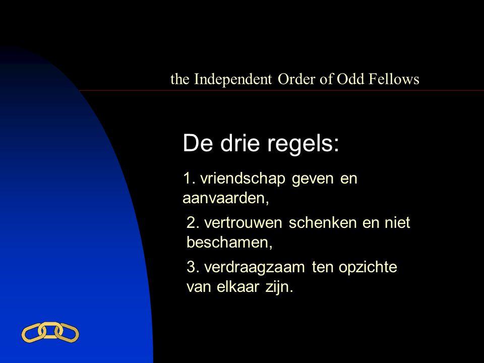 the Independent Order of Odd Fellows 1. vriendschap geven en aanvaarden, 2. vertrouwen schenken en niet beschamen, 3. verdraagzaam ten opzichte van el
