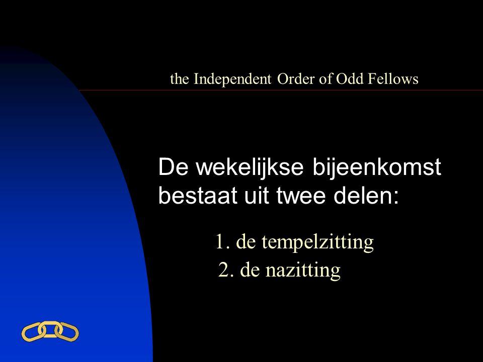 the Independent Order of Odd Fellows De wekelijkse bijeenkomst bestaat uit twee delen: 1. de tempelzitting 2. de nazitting