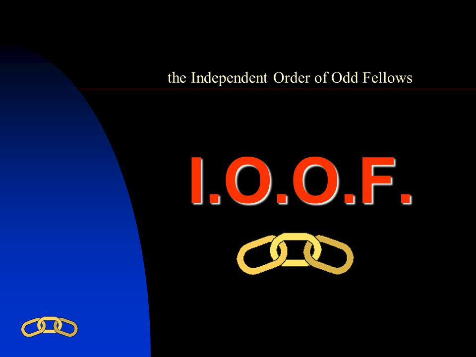the Independent Order of Odd Fellows I.O.O.F.