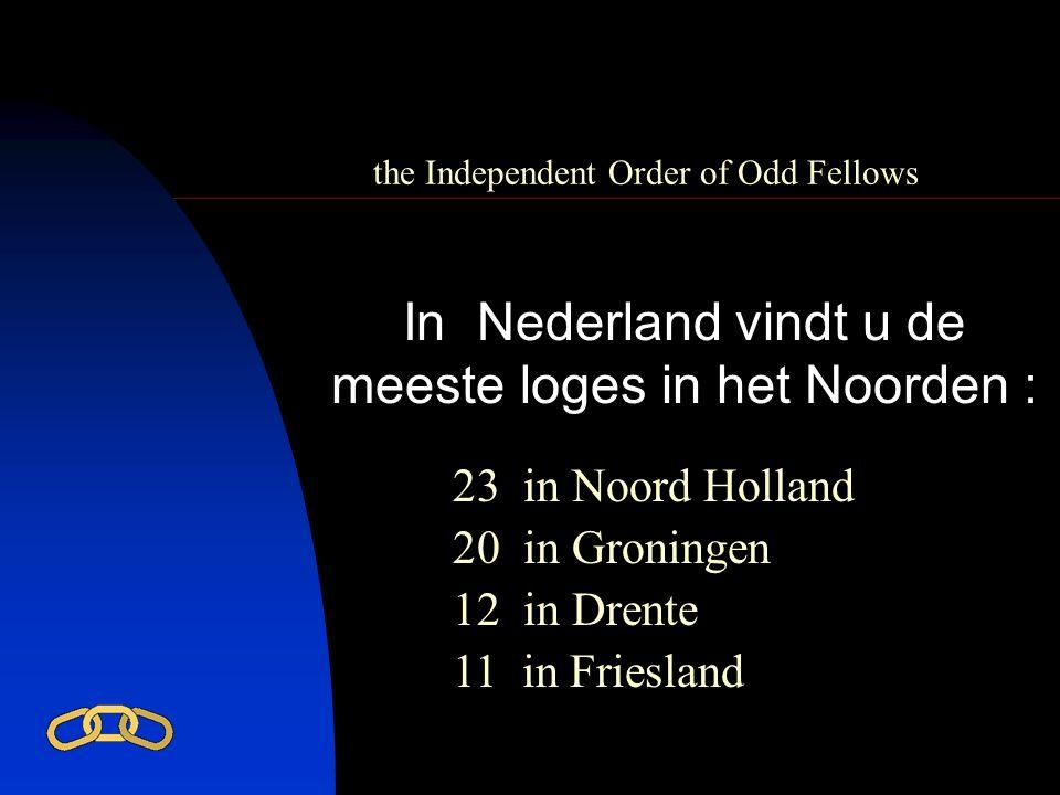 the Independent Order of Odd Fellows In Nederland vindt u de meeste loges in het Noorden : 23 in Noord Holland 20 in Groningen 12 in Drente 11 in Frie