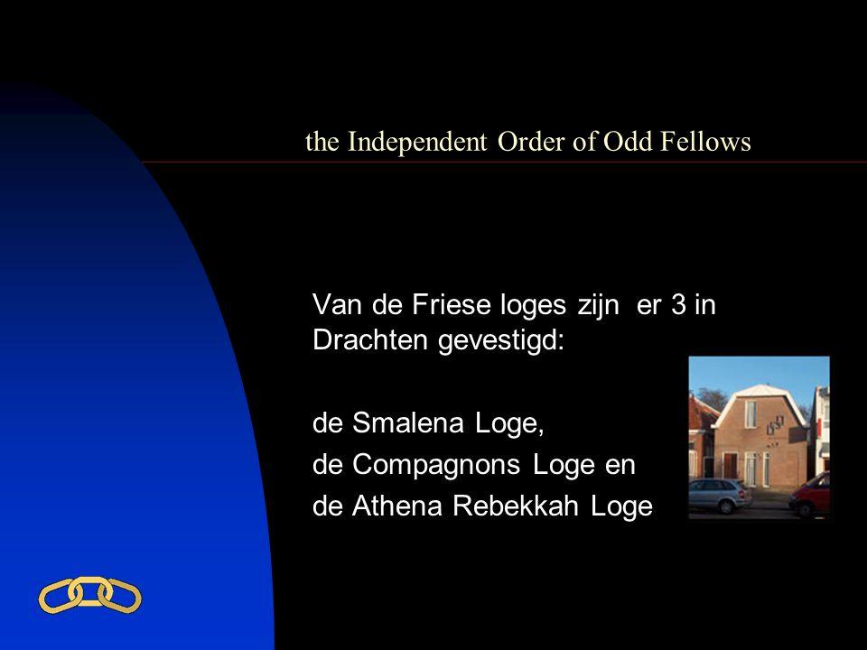 the Independent Order of Odd Fellows Van de Friese loges zijn er 3 in Drachten gevestigd: de Smalena Loge, de Compagnons Loge en de Athena Rebekkah Lo