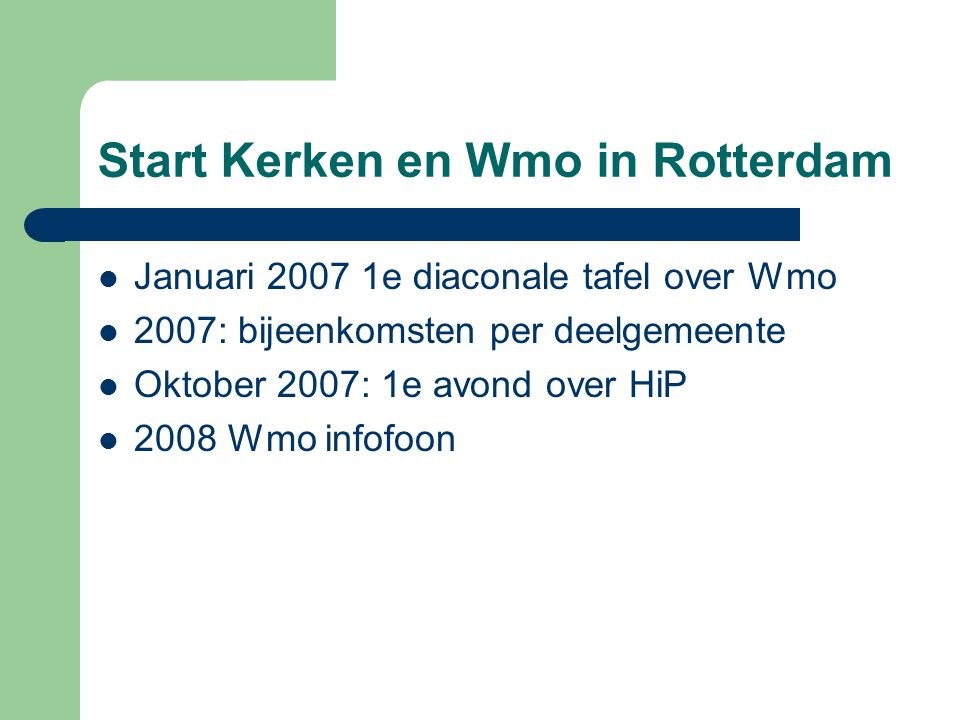 Start Kerken en Wmo in Rotterdam Januari 2007 1e diaconale tafel over Wmo 2007: bijeenkomsten per deelgemeente Oktober 2007: 1e avond over HiP 2008 Wmo infofoon