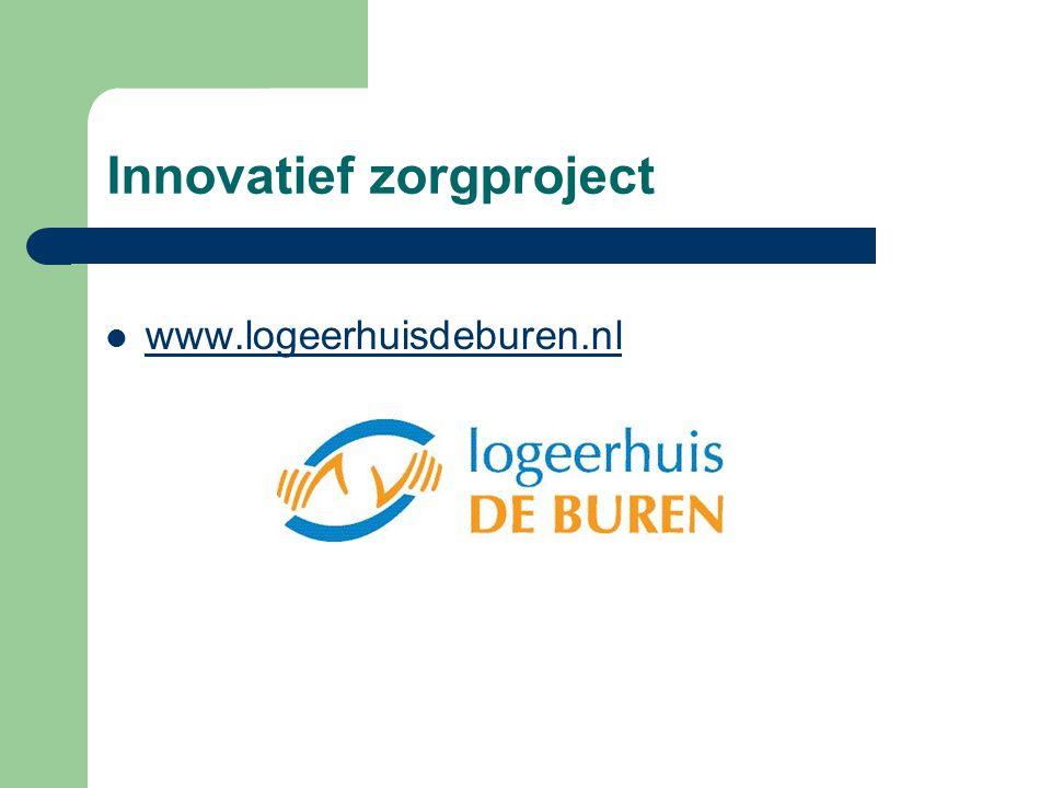 Innovatief zorgproject www.logeerhuisdeburen.nl