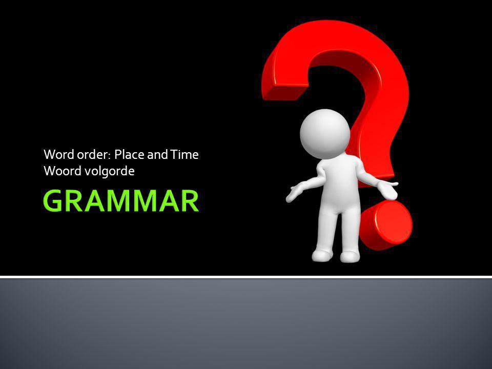  Staan er in een zin woorden die iets zeggen over tijd, dan zet je die helemaal voor of helemaal achterin de zin.