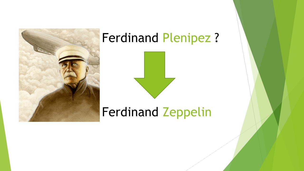 Ferdinand Plenipez ? Ferdinand Zeppelin