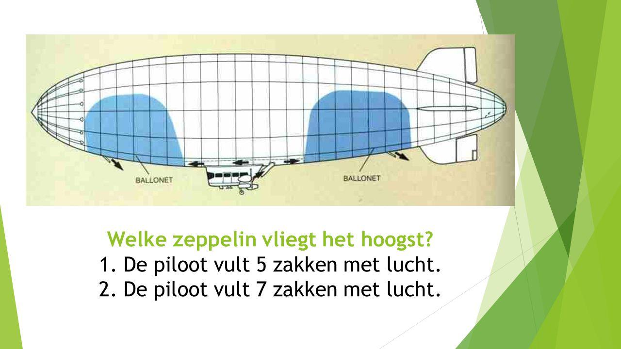 Welke zeppelin vliegt het hoogst? 1. De piloot vult 5 zakken met lucht. 2. De piloot vult 7 zakken met lucht.