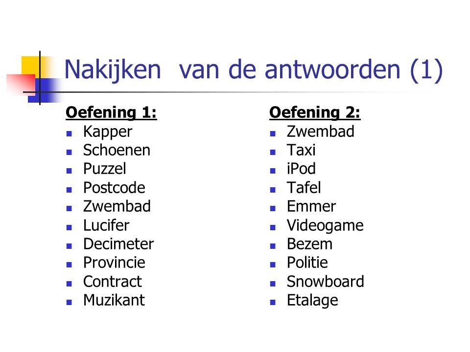 Nakijken van de antwoorden (1) Oefening 1: Kapper Schoenen Puzzel Postcode Zwembad Lucifer Decimeter Provincie Contract Muzikant Oefening 2: Zwembad T